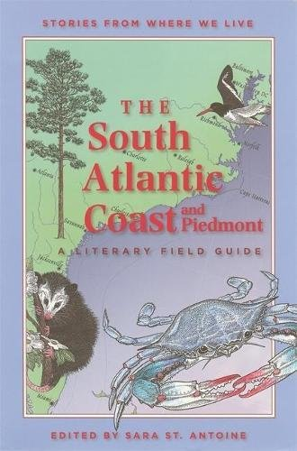 The South Atlantic Coast and Piedmont: A Literary Field Guide (Stories from Where We Live)