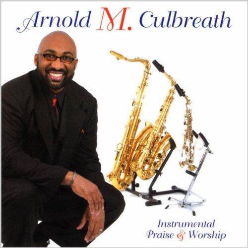 Arnold M. Culbreath - Instrumental Praise & Worship