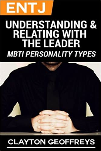 ENTJ: Understanding & Relating with the Leader (MBTI