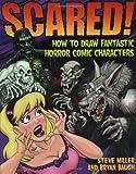 Scared!: How to Draw Fantastic Horror Comic Characters (Fantastic Fantasy Comics)