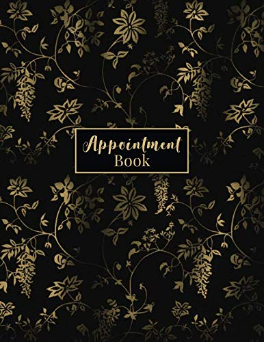 - Appointment Book: Floral 2018-2019 Monthly & Weekly Appt Planner For Hair Salon, Stylist, Nails, Personal Trainer Or Other Businesses - Undated Daily And Hourly Schedule - Gold Black