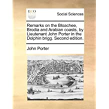 Remarks on the Bloachee, Brodia and Arabian Coasts, by Lieutenant John Porter in the Dolphin Brigg. Second Edition.
