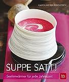 Suppe satt!: Seelenwärmer für jede Jahreszeit