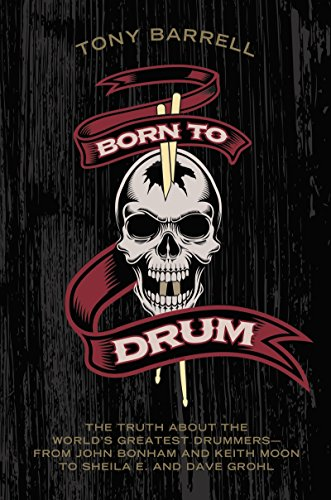 Born to Drum: The Truth About the World's Greatest Drummers--from John Bonham and Keith Moon to Sheila E. and Dave Grohl by Tony Barrell (23-Apr-2015) Hardcover ()