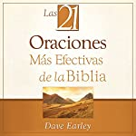 Las 21 Oraciones Más Efectivas de la Biblia [The 21 Most Effective Prayers of the Bible] | Dave Earley