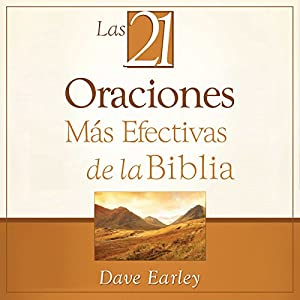 Las 21 Oraciones Más Efectivas de la Biblia [The 21 Most Effective Prayers of the Bible] Audiobook by Dave Earley Narrated by Edson Matus