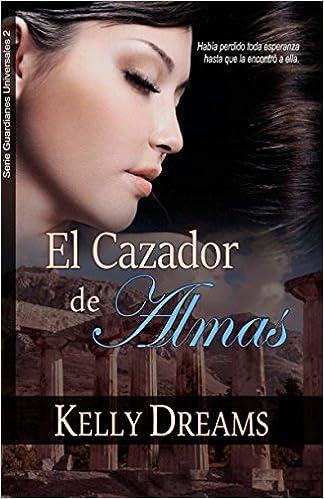 Amazon.com: El Cazador de Almas (Guardianes 2): Edición Bolsillo (Guardianes Universales) (Spanish Edition) (9781542920544): Kelly Dreams: Books
