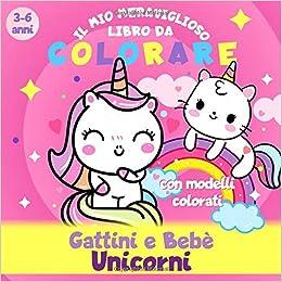 Gattini E Bebe Unicorni Il Mio Meraviglioso Libro Da Colorare