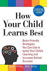 How Your Child Learns Best: Brain-Friendly Strategies You Can Use to Ignite Your Child's Learning and Increase School Success