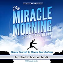 The Miracle Morning for Entrepreneurs: Elevate Yourself to Elevate Your Business | Livre audio Auteur(s) : Hal Elrod, Cameron Herold, Honoree Corder Narrateur(s) : Rob Actis