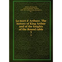 La mort d' Arthure. The history of King Arthur and of the knights of the Round table. 3