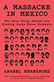 img - for A Massacre in Mexico: The True Story Behind the Missing Forty-Three Students book / textbook / text book