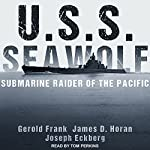 U.S.S. Seawolf: Submarine Raider of the Pacific | Gerold Frank,James D. Horan,Joseph Eckberg