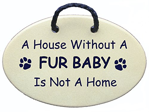 - Fur baby, A house without a fur baby is not a home. Handmade in the USA for over 30 years. Reduced price offsets shipping cost.