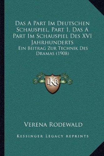 Read Online Das A Part Im Deutschen Schauspiel, Part 1, Das A Part Im Schauspiel Des XVI Jahrhunderts: Ein Beitrag Zur Technik Des Dramas (1908) (German Edition) pdf epub