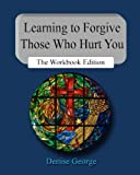 Learning to Forgive Those Who Hurt You, Denise Geprge, 1479296376