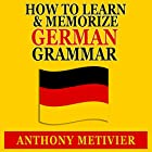 How to Learn and Memorize German Grammar: Using a Memory Palace Network Specfically Designed for German, Magnetic Memory Series Hörbuch von Anthony Metivier Gesprochen von: Timothy McKean