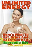 Unlimited Energy: Here's What to Eat, Drink, and Do for Your Most Energetic Day (Possible Ever)