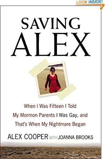 Saving Alex: When I Was Fifteen I Told My Mormon Parents I Was Gay, and That's When My Nightmare Began by Alex...