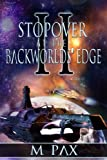 Stopover at the Backworlds' Edge, M. Pax, 1482041510