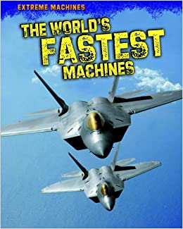The World's Fastest Machines (Read Me!: Extreme Machines)