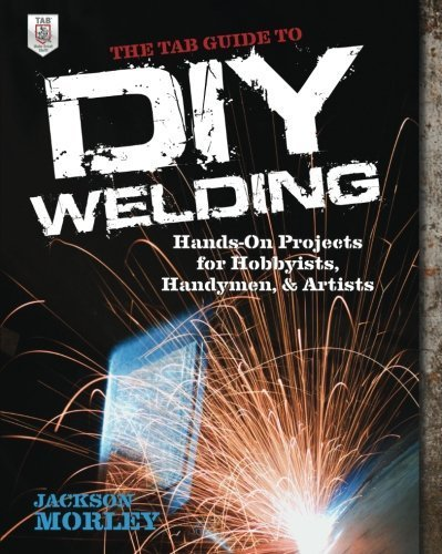 The TAB Guide to DIY Welding: Hands-on Projects for Hobbyists, Handymen, and Artists by Jackson Morley (2013-05-07) por Jackson Morley