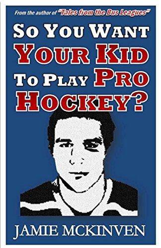 So You Want Your Kid to Play Pro Hockey? por Jamie McKinven