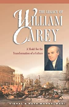 an analysis of the legacy of william carey by vishal and ruth mangalwadi The legacy of william carey is a biography ebook by r mangalwadi,vishal mangalwadi purchase this ebook product online from koorongcom | id 9781433509896.