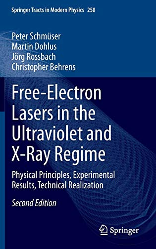 Free-Electron Lasers in the Ultraviolet and X-Ray Regime: Physical Principles, Experimental Results, Technical Realization (Springer Tracts in Modern - Electron Free Laser