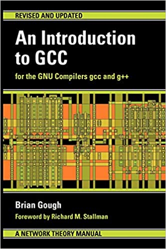 An Introduction to GCC: For the GNU Compilers GCC and G++: