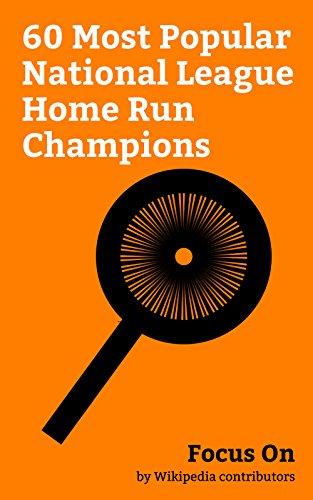 Focus On: 60 Most Popular National League Home Run Champions: Willie Mays, Ryan Howard, Mark McGwire, Sammy Sosa, Darryl Strawberry, Johnny Bench, Prince ... Beltré, Jim Thome, Willie Stargell, etc.