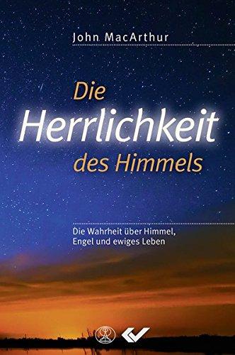 Die Herrlichkeit des Himmels: Die Wahrheit über Himmel, Engel und ewiges Leben