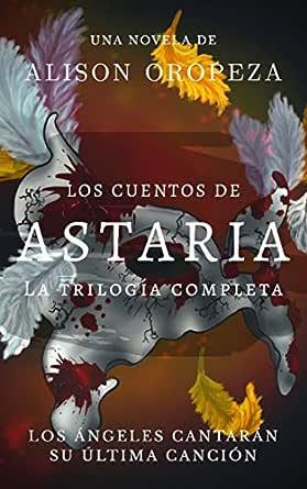 PACK - Los Cuentos de Astaria: LA COLECCIÓN COMPLETA eBook: Oropeza, Alison, Andrijciw Dametto, Sofía: Amazon.es: Tienda Kindle