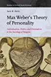 Max Webers Theory of Personality: Individuation, Politics and Orientalism in the Sociology of Religion (Studies in Critical Social Sciences), Sara R. Farris, 9004254080