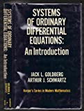 Systems of Ordinary Differential Equations, Jack L. Goldberg and Arthur J. Schwartz, 0060423846