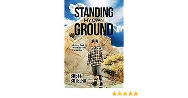 Standing my own ground getting back up when it seems impossible standing my own ground getting back up when it seems impossible kindle edition by brett botelho health fitness dieting kindle ebooks amazon fandeluxe Image collections