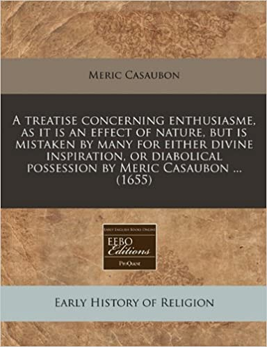 Book A treatise concerning enthusiasme, as it is an effect of nature, but is mistaken by many for either divine inspiration, or diabolical possession by Meric Casaubon ... (1655)
