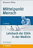 Mittelpunkt Mensch: Lehrbuch der Ethik in der Medizin - Mit einer Einführung in die Ethik der Pflege