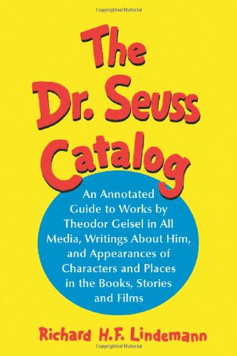 Dr. Seuss Catalog: An Annotated Guide to Works by Theodor Geisel in All Media, Writings About Him, and Appearances of Characters and Places in the Books, Stories and Films (Dr Seuss Movie Characters)