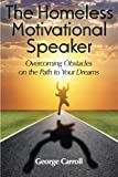 The Homeless Motivational Speaker: Overcoming Obstacles on the Path to Your Dreams