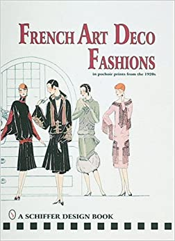 French Art Deco Fashions in Pochoir Prints from the 1920s (Schiffer Design Books)