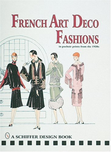 French Art Deco Fashions: In Pochoir Prints from the 1920s (Schiffer Design Books)