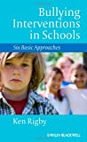Bullying Interventions in Schools : Six Basic Approaches, Rigby, Ken, 1118345894