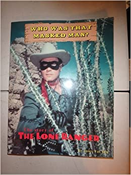 Book Who Was That Masked Man: The Story of the Lone Ranger by James Van Hise (1990-05-31)