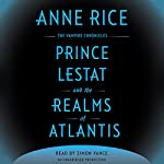 Prince Lestat and the Realms of Atlantis: The Vampire Chronicles, Book 12 | Anne Rice