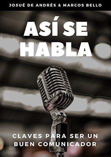 Así se habla: Claves para ser un buen comunicador (Spanish Edition)
