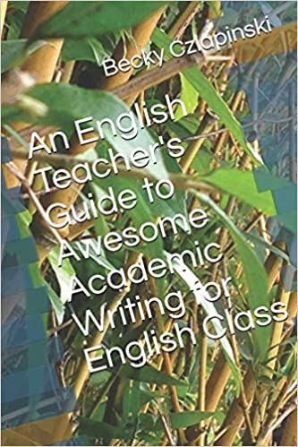 amazoncom an english teachers guide to awesome academic writing  amazoncom an english teachers guide to awesome academic writing for  english class  becky walters czlapinski books