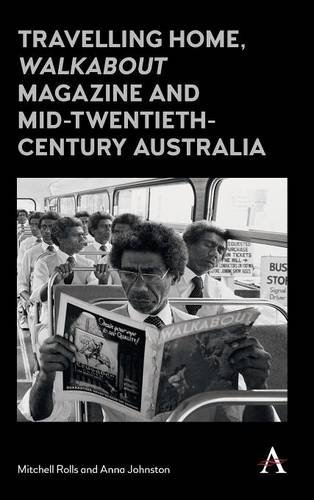 Travelling Home, Walkabout Magazine and Mid-Twentieth-Century Australia (Anthem Studies in Australian Literature and Culture)
