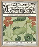 Image of Mother Nature's Herbal: A Complete Guide for Experiencing the Beauty, Knowledge & Synergy of Everything That Grows