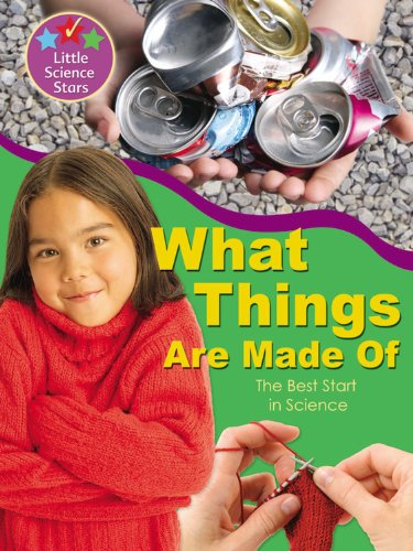 Download What Things Are Made Of: The Best Start in Science (Little Science Stars) PDF